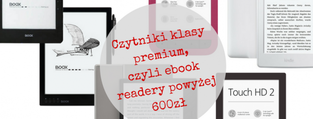 Czytniki klasy premium, czyli ebook readery powyżej 600zł, PocketBook Touch HD 2, Kindle Paperwhite 3, Onyx Boox Max Carta, Onyx Boox N96 Carta, Kindle Oasis 2czytnik ebookow, czytnik ebookow z podświetleniem, jaki czytnik ebookow, czytnik ebook, czytniki ebooków sklep, czytniki ebooków ceny, ebook reader, ebook reader pdf, czytnik książek, jaki czytnik książek, etui do czytnika, czytniki wroclaw