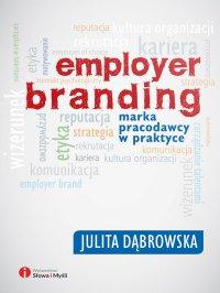 Employer branding. Marka pracodawcy w praktyce - Julita Dąbrowska