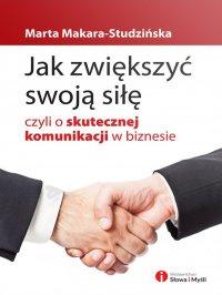 Jak zwiększyć swoją siłę, czyli o skutecznej komunikacji w biznesie - Marta Makara-Studzińska