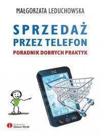 Sprzedaż przez telefon. Poradnik dobrych praktyk - Małgorzata Leduchowska