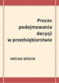 Proces podejmowania decyzji w przedsiębiorstwie - Michał Wójcik