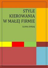Style kierowania w małej firmie - Ilona Dukaj