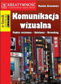 Komunikacja wizualna. Public relations. Reklama. Branding - Monika Bronowicz