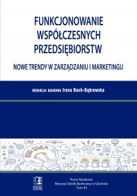 Funkcjonowanie współczesnych przedsiębiorstw. Nowe trendy w zarządzaniu i marketingu. Tom 45 - Irena Bach-Dąbrowska (red.)
