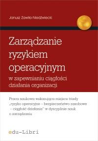 Zarządzanie ryzykiem operacyjnym w zapewnianiu ciągłości działania organizacji - Janusz Zawiła-Niedźwiecki