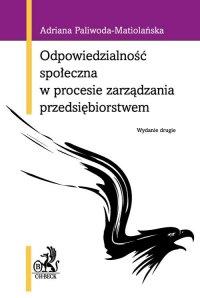 Odpowiedzialność społeczna w procesie zarządzania przedsiębiorstwem - Adriana Paliwoda-Matiolańska