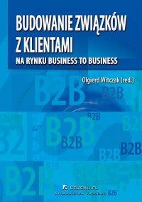 Budowanie związków z klientami na rynku business to business - Opracowanie zbiorowe