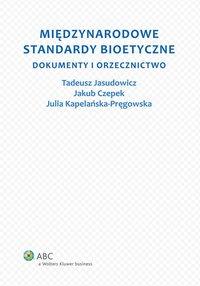 Międzynarodowe standardy bioetyczne. Dokumenty i orzecznictwo - Julia Kapelańska-Pręgowska