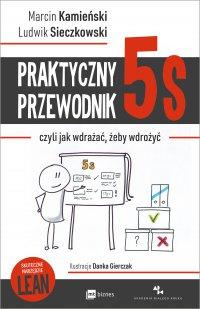 Praktyczny przewodnik 5s, czyli jak wdrażać, żeby wdrożyć - Marcin Kamieński