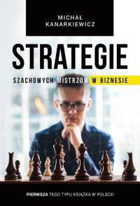 Strategie Szachowych Mistrzów w Biznesie - Michał Kanarkiewicz