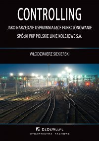 Controlling jako narzędzie usprawniające funkcjonowanie spółki PKP Polskie Linie Kolejowe S.A. - Włodzimierz Siekierski