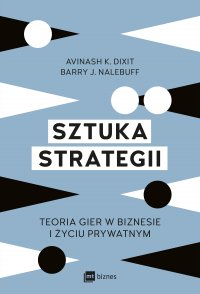 Sztuka strategii. Teoria gier w biznesie i życiu prywatnym - Avinash K. Dixit
