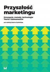 Przyszłość marketingu. Koncepcje, metody, technologie. Teoria i zastosowanie - Robert Kozielski