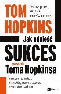 Jak odnieść sukces - przewodnik Toma Hopkinsa - Tom Hopkins