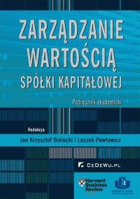 Zarządzanie wartością spółki kapitałowej. Podręcznik akademicki - Jan Krzysztof Bielecki
