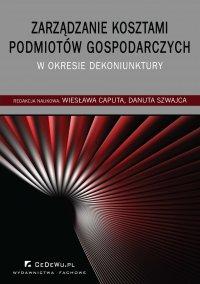 Zarządzanie kosztami podmiotów gospodarczych w okresie dekoniunktury - Wiesława Caputa