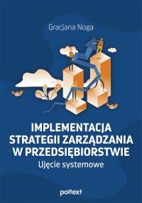 Implementacja strategii zarządzania w przedsiębiorstwie. Ujęcie systemowe - Gracjana Noga
