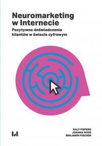 Neuromarketing w Internecie. Pozytywne doświadczenia klientów w świecie cyfrowym - Ralf Pispers