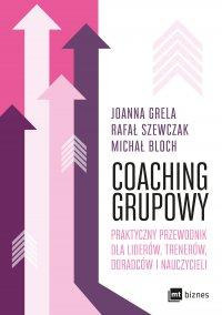 Coaching grupowy. Praktyczny przewodnik dla liderów, trenerów, doradców i nauczycieli - Joanna Grela
