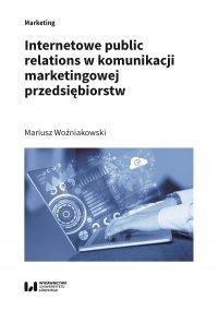 Internetowe public relations w komunikacji marketingowej przedsiębiorstw - Mariusz Woźniakowski