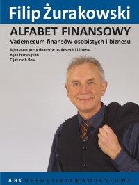 Alfabet Finansowy. Vademecum finansów osobistych i biznesu A, B, C. - Filip Żurakowski