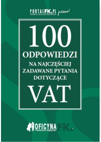 100 odpowiedzi na najczęściej zadawane pytania dotyczące VAT - stan prawny na 2016r. - Opracowanie zbiorowe
