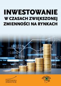 Inwestowanie w czasach zwiększonej zmienności na rynkach - Michał Pietrzyca