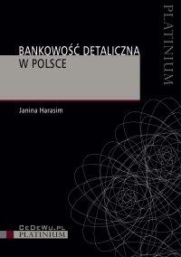 Bankowość detaliczna w Polsce. Wydanie 3 - Janina Harasim