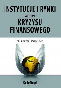 Instytucje i rynki wobec kryzysu finansowego – źródła i konsekwencje kryzysu - Anna Matysek-Jędrych (red.)