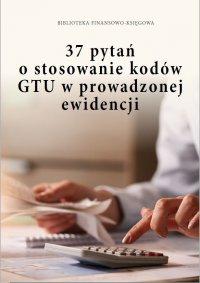 37 pytań o stosowanie kodów GTU w prowadzonej ewidencji - Praca Zbiorowa