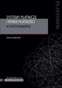 Systemy płatnicze i rynek płatności w Unii Europejskiej - Anna Iwańczuk