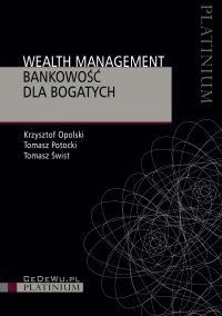 Wealth management. Bankowość dla bogatych - Krzysztof Opolski
