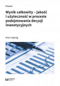 Wynik całkowity – jakość i użyteczność w procesie podejmowania decyzji inwestycyjnych - Artur Sajnóg