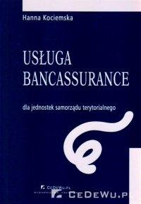 Usługa bancassurance dla jednostek samorządu terytorialnego. Rozdział 2. Usługa bancassurance jako metoda kompleksowego rozwiązywania problemów finansowych JST - Hanna Kociemska