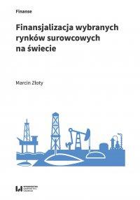Finansjalizacja wybranych rynków surowcowych na świecie - Marcin Złoty