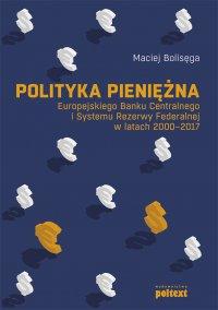 Polityka pieniężna Europejskiego Banku Centralnego i Systemu Rezerwy Federalnej w latach 2000-2017 - Maciej Bolisęga, Maciej Bolisęga