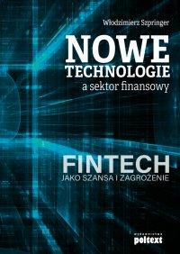 Nowe technologie a sektor finansowy. FinTech jako szansa i zagrożenie - Włodzimierz Szpringer, Włodzimierz Szpringer