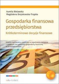 Gospodarka finansowa przedsiębiorstwa. Krótkoterminowe decyzje finansowe - Aurelia Bielawska