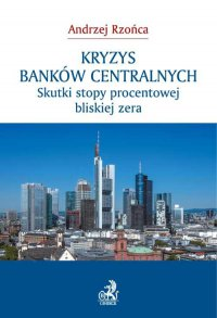 Kryzys banków centralnych. Skutki stopy procentowej bliskiej zera - Andrzej Rzońca