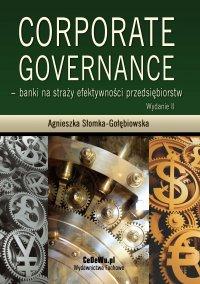 Corporate governance - banki na straży efektywności przedsiębiorstw. Wydanie 3 - Agnieszka Słomka-Gołębiowska