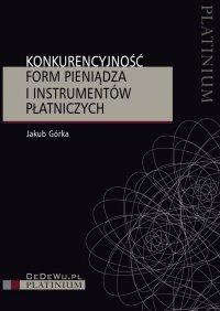 Konkurencyjność form pieniądza i instrumentów płatniczych - Jakub Górka