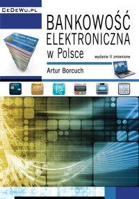 Bankowość elektroniczna w Polsce. Wydanie II zmienione - Artur Borcuch