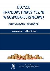 Decyzje finansowe i inwestycyjne w gospodarce rynkowej. Nowe wyzwania i możliwości. Tom 10 - Aldona Uziębło (red.)