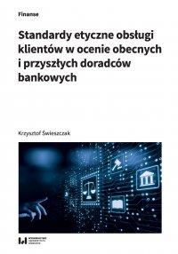 Standardy etyczne obsługi klientów w ocenie obecnych i przyszłych doradców bankowych - Krzysztof Świeszczak