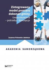 Zintegrowany model pomiaru dokonań gminy. Uwarunkowania – potrzeby – koncepcje - Zuzanna Firkowska-Jakobsze