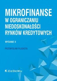 Mikrofinanse w ograniczaniu niedoskonałości rynków kredytowych. Wydanie II - Przemysław Pluskota