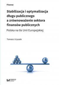 Stabilizacja i optymalizacja długu publicznego a zrównoważenie sektora finansów publicznych. Polska na tle Unii Europejskiej - Tomasz Uryszek