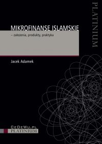 Mikrofinanse islamskie – założenia, produkty, praktyka - Jacek Adamek