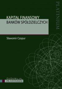 Kapitał finansowy banków spółdzielczych - Sławomir Czopur
