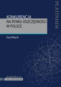 Konkurencja na rynku oszczędności w Polsce - Ewa Wójcik